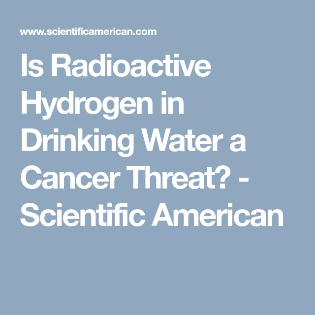 Is Radioactive Hydrogen in Drinking Water a Cancer Threat? - Scientific American