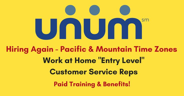 For this entry-level job Unum is hiring from the Pacific and Mountain Time Zones, with benefits.