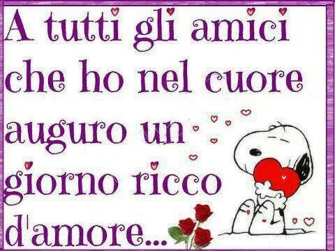 Amici ~ to all my friends that I have in my heart I wish you a day full of love