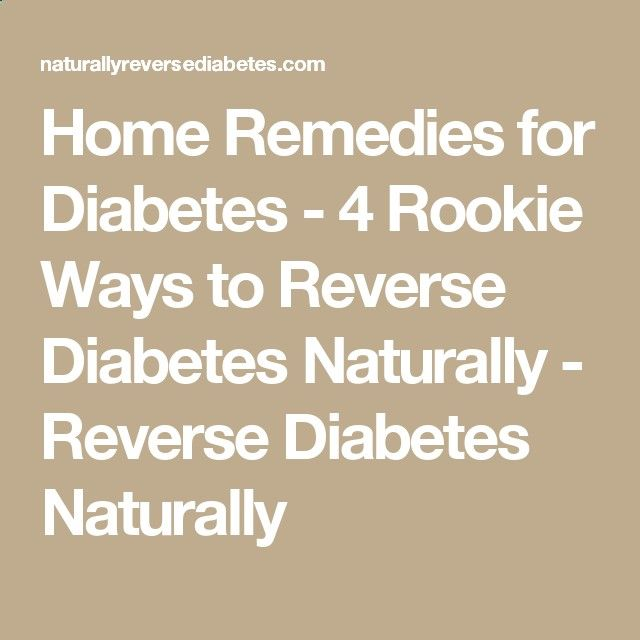 Home Remedies for Diabetes - 4 Rookie Ways to Reverse Diabetes Naturally - Reverse Diabetes Naturally
