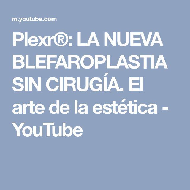 Plexr®: LA NUEVA BLEFAROPLASTIA SIN CIRUGÍA. El arte de la estética - YouTube