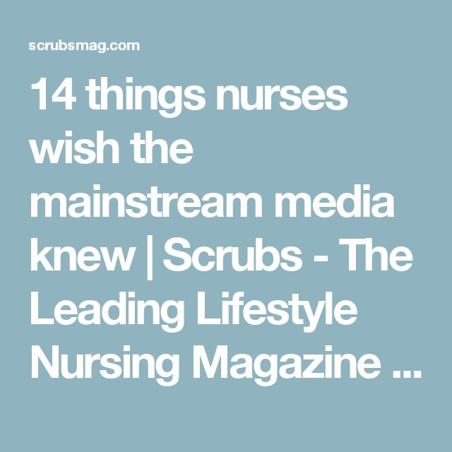 14 things nurses wish the mainstream media knew   Scrubs - The Leading Lifestyle Nursing Magazine Featuring Inspirational and Informational Nursing Articles