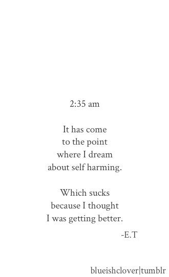 These dreams terrify me because I have them when I'm sleeping and when I'm awake.