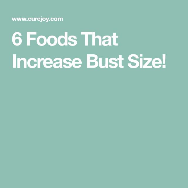 6 Foods That Increase Bust Size!