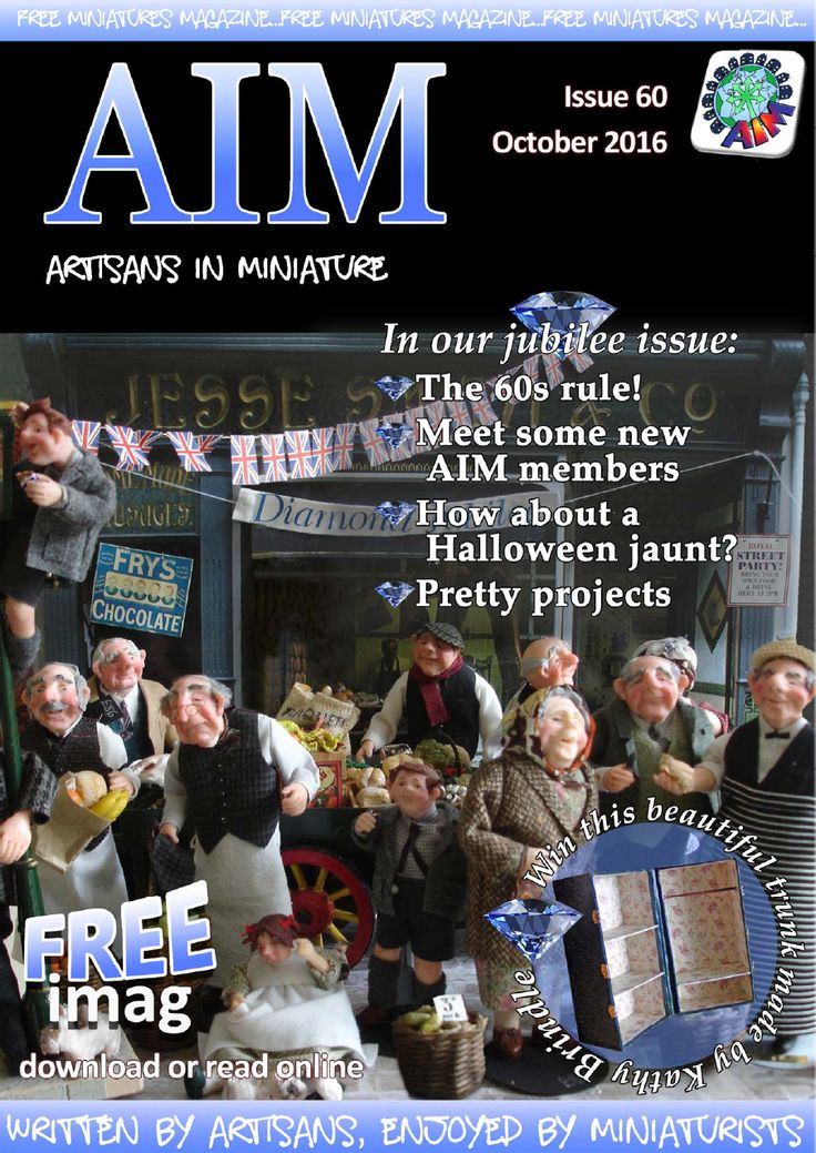 FREE MONTHLY Dolls House & Miniatures magazine written exclusively by AIM members for dolls house collectors and enthusiasts.  If you love all things miniature - you will love the AIM magazine. Each month's edition features FREE projects, articles and features all written by the worlds top international miniature artisans!  Why not visit the AIM website http://www.artisansinminiature.com ... to find out more!  Enjoy...!