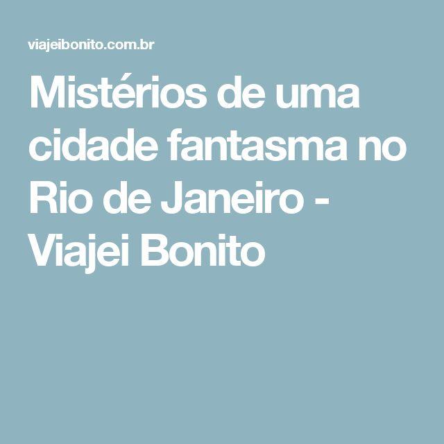 Mistérios de uma cidade fantasma no Rio de Janeiro - Viajei Bonito