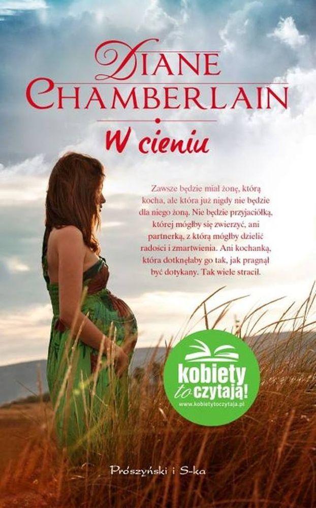 """Diane Chamberlain, """"W cieniu"""", przeł. Magdalena Moltzan-Małkowska, Prószyński i S-ka, Warszawa 2016. 397 stron"""