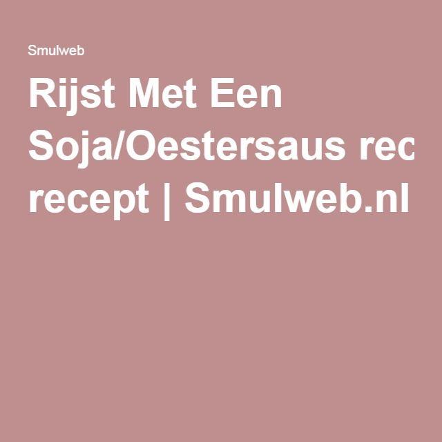 Rijst Met Een Soja/Oestersaus recept | Smulweb.nl