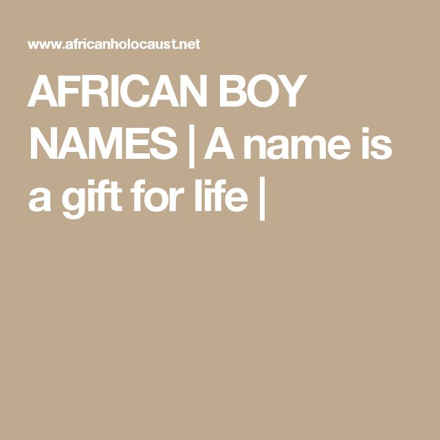 AFRICAN BOY NAMES | A name is a gift for life |
