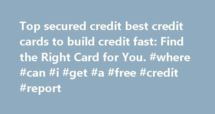 Top secured credit best credit cards to build credit fast: Find the Right Card for You. #where #can #i #get #a #free #credit #report http://credit-loan.nef2.com/top-secured-credit-best-credit-cards-to-build-credit-fast-find-the-right-card-for-you-where-can-i-get-a-free-credit-report/  #best credit cards # chevron gas credit card unsecured credit cards for bad credit people fake credit card numbers with cvv2 code american express charge business credit card fair credit fake valid credit card…