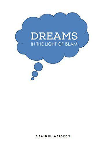 Dreams in the Light of Islam by P.Zainul Abideen, http://www.amazon.com/dp/B00SICIURW/ref=cm_sw_r_pi_dp_UcZVub1EGCC7R