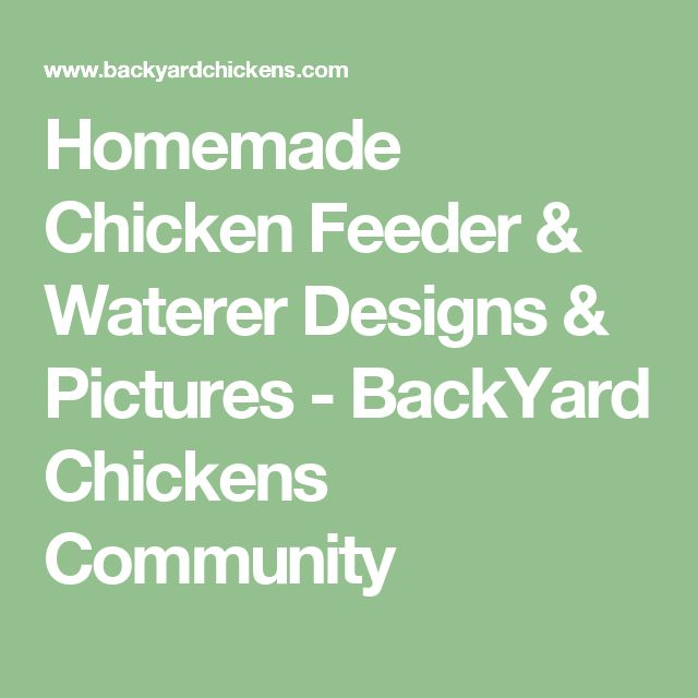 Homemade Chicken Feeder & Waterer Designs & Pictures - BackYard Chickens Community