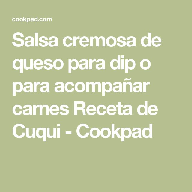 Salsa cremosa de queso para dip o para acompañar carnes Receta de Cuqui - Cookpad