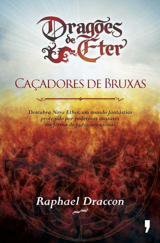 Dragões de Éter I: Caçadores de Bruxas, Raphael Draccon.