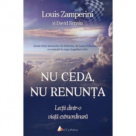 Nu ceda, nu renunta: Lectii dintr-o viata extraordinara (ed. tiparita)