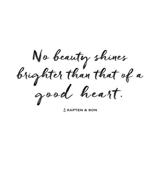 no beauty shines brighter than that of a good heart