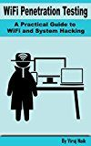 Free Kindle Book -   WiFi Penetration Testing - A Practical Guide to WiFi and System Hacking Check more at http://www.free-kindle-books-4u.com/education-teachingfree-wifi-penetration-testing-a-practical-guide-to-wifi-and-system-hacking/