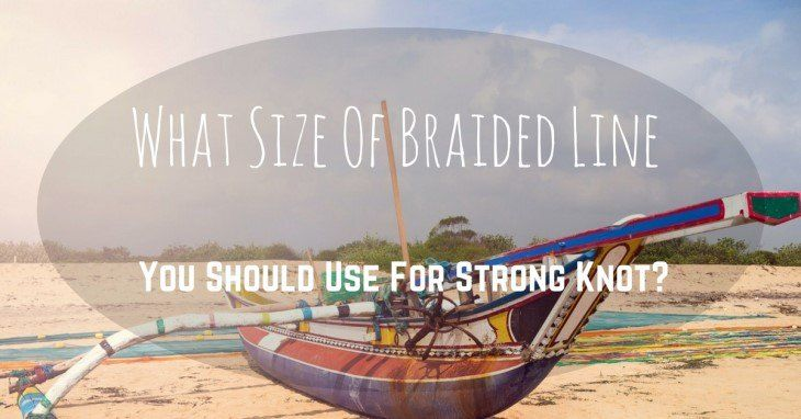 what-size-of-braided-line-you-should-use-for-the-strong-knot