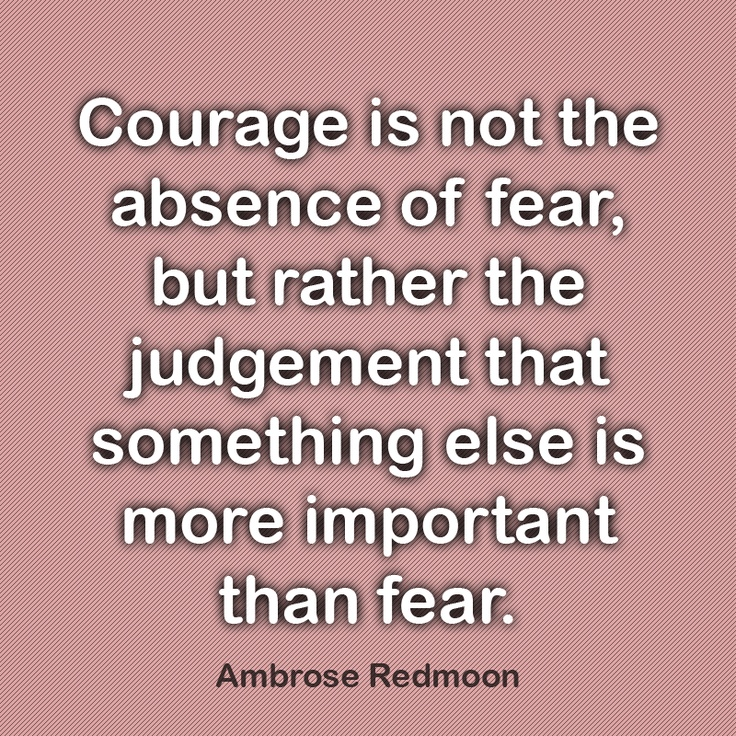 Tattoo Quotes Judgement: Courage Is Not The Absence Of Fear, But Rather The