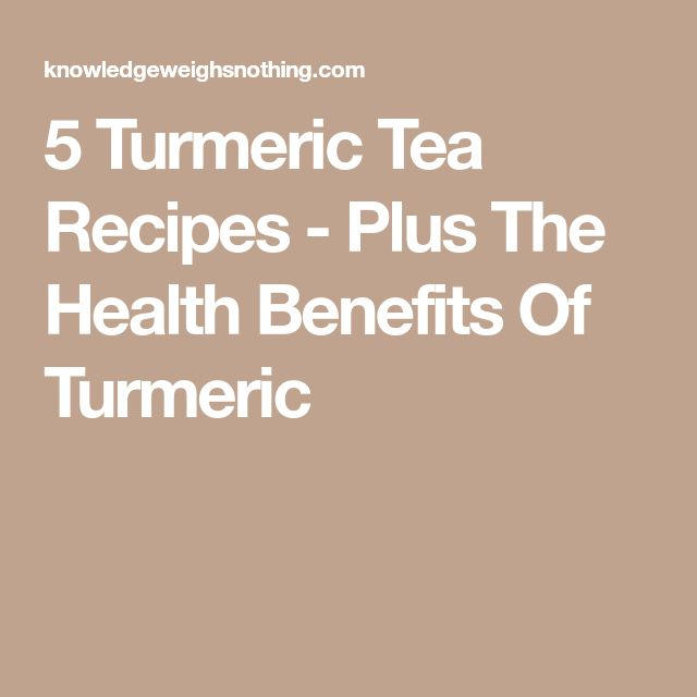 5 Turmeric Tea Recipes - Plus The Health Benefits Of Turmeric