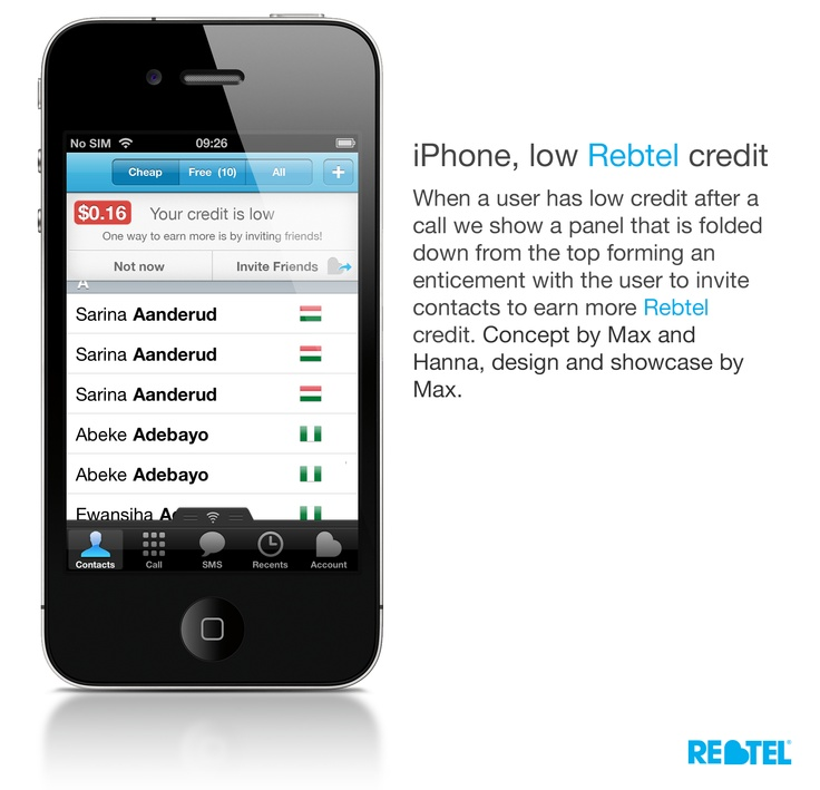 Rebtel, iPhone low credit banner. Designed to entice users to invite friends when they are running low of credits in order to earn new free credits. One of three factors which raised referral (Organic growth through user invites) with 12.5%. Launched January 2013.