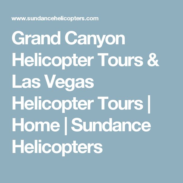 Grand Canyon Helicopter Tours & Las Vegas Helicopter Tours | Home | Sundance Helicopters