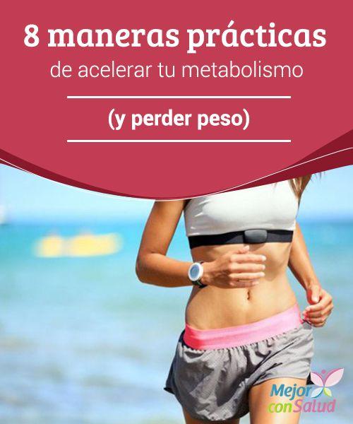 8 maneras prácticas de acelerar tu metabolismo (y perder peso)  El metabolismo es el proceso mediante el cual el cuerpo trabaja para asimilar las sustancias que ingerimos a través de los alimentos