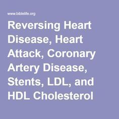 Reversing Heart Disease, Heart Attack, Coronary Artery Disease, Stents, LDL, and HDL Cholesterol Success Stories.