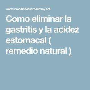 Como eliminar la gastritis y la acidez estomacal ( remedio natural )