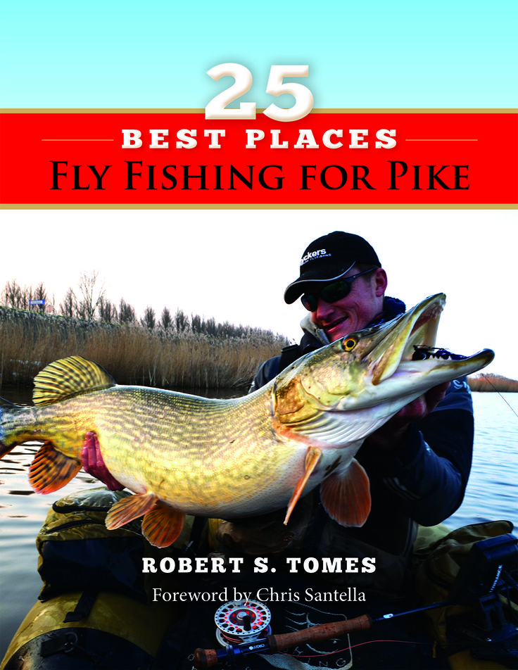 25 Best Places Fly Fishing for Pike by Robert Tomes | Stonefly Press (distributed by Quiller). A where-to destination guide highlights the best fly-fishing pike fisheries across the globe. #fly #fishing #country #books