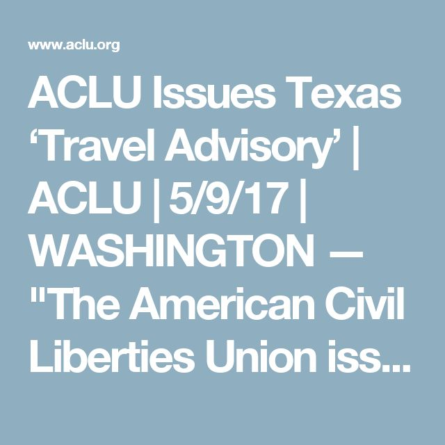 """ACLU Issues Texas 'Travel Advisory' 