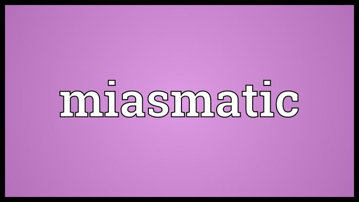 define miasmatic -noxious exhalations from putrescent organic matter; poisonous effluvia or germs polluting the atmosphere. a dangerous, foreboding, or deathlike influence or atmosphere