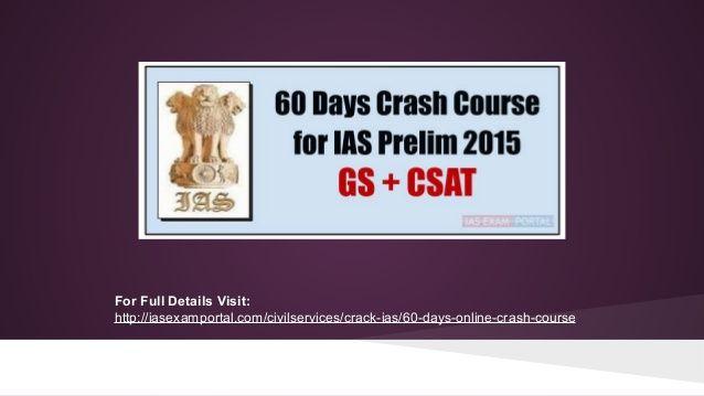 Online Crash Course for IAS PRE Exam 2015 (GS+CSAT) - 100% Syllabus in 60 Days - See more at: http://iasexamportal.com/civilservices/crack-ias/60-days-online-crash-course