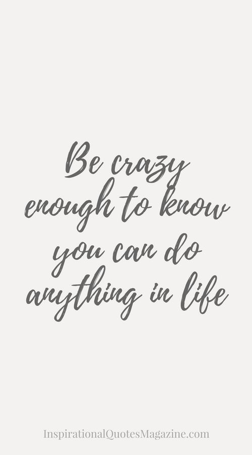 Quotes About Us Classy Be Crazy Enough To Know You Can Do Anything In Life  Pinterest