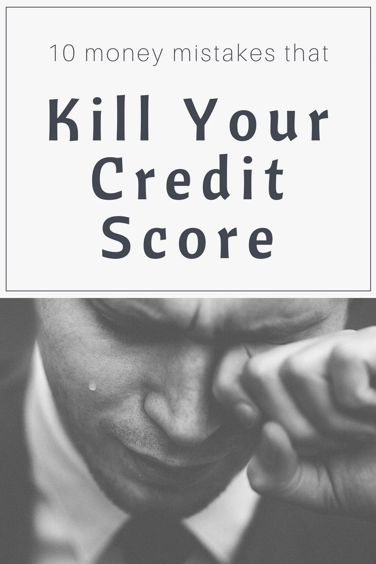 How To Ruin Your Credit Score Don T Make These 10 Credit Mistakes