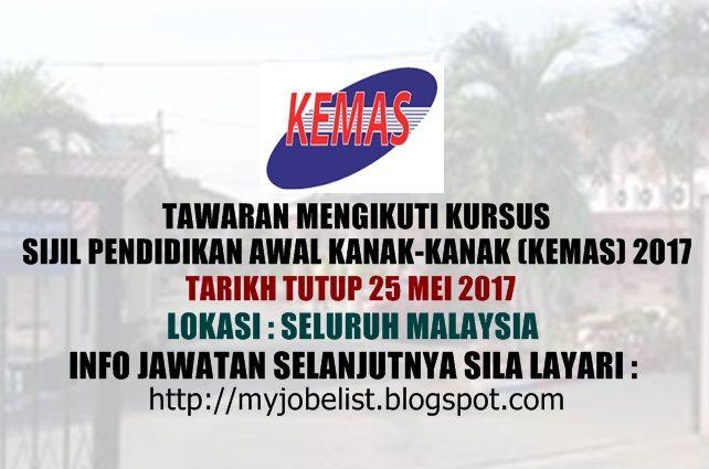 Tawaran Mengikuti Kursus Sijil Pendidikan Awal Kanak-kanak (KEMAS) Tahun 2017  Tawaran Mengikuti Kursus Sijil Pendidikan Awal Kanak-kanak (KEMAS) Tahun 2017. Permohonan adalah dipelawa daripada Warganegara Malaysia yang berkelayakan untuk memohon mengikuti Kursus Sijil Pendidikan Awal Kanak-kanak KEMAS Tahun 2017.1. SYARAT 1.1 Calon hendaklah memiliki kelayakan seperti berikut: (a) warganegara Malaysia; (b) berumur tidak melebihi 35 tahun pada tarikh tutup iklan; (c) diploma dalam bidang…
