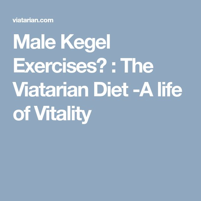 Male Kegel Exercises? : The Viatarian Diet -A life of Vitality
