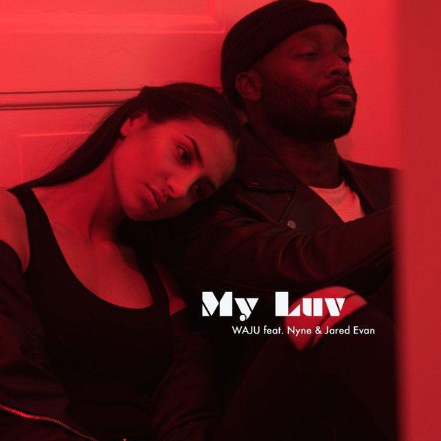 Spotify Web Player - My Luv (feat. NYNE & Jared Evan) - WAJU