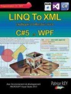 LINQ To XML avec C#5 et WPF: Avec Visual Studio 2013 [French] - Free eBook Online