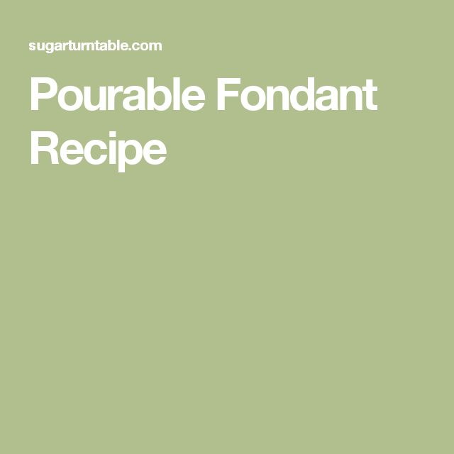 Pourable Fondant Recipe
