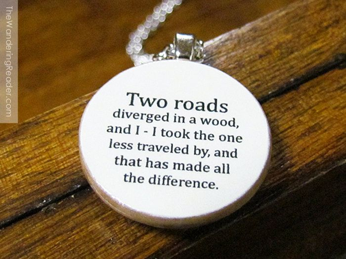 """Robert Frost """"Two roads diverged in a wood, and I - I took the one less traveled by..."""" Inspirational Poetry Quote Necklace. $24.50, via Etsy."""