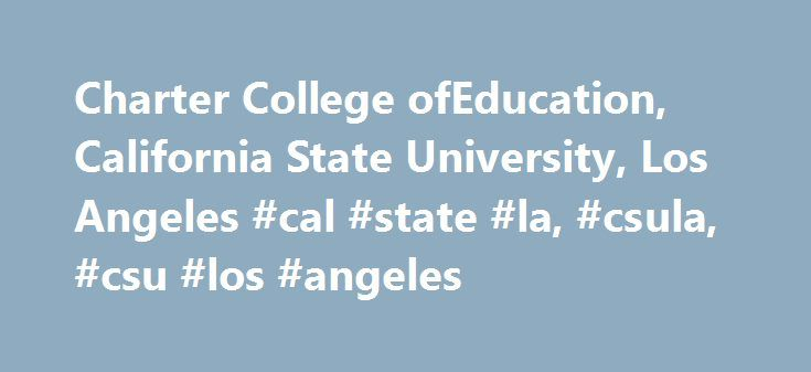 Charter College ofEducation, California State University, Los Angeles #cal #state #la, #csula, #csu #los #angeles http://new-york.remmont.com/charter-college-ofeducation-california-state-university-los-angeles-cal-state-la-csula-csu-los-angeles/  # Charter College of Education, California State University Los Angeles Charter College ofEducation, California State University, Los Angeles Bachelor of Science Degree in Rehabilitation ServicesDivision of Special Education and Counseling CSULA…