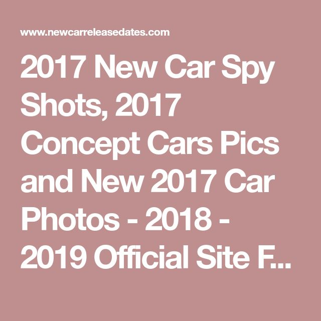 2017 New Car Spy Shots, 2017 Concept Cars Pics and New 2017 Car Photos - 2018 - 2019 Official Site For New Car Release Dates, Price, Photos, List Of New Car, Suv's, Crossover's, Hybrid's, Pickup's Releases
