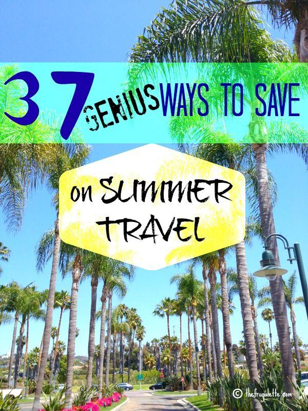37 Ways To Savor Your Summer: 37 Ways To Save On Summer Travel