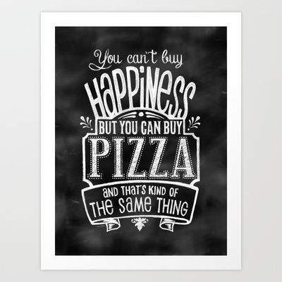 You can't buy happiness...but you CAN buy pizza Art Print by Rockin'Chalk - $16.00