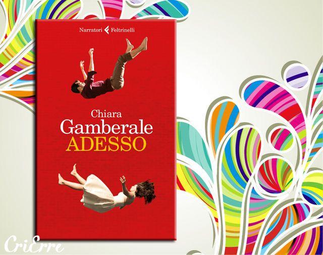 Cri Erre handmade: Adesso - Romanzo di Chiara Gamberale #adesso #chiaragamberale #gamberale #book #bookquotes #quotes