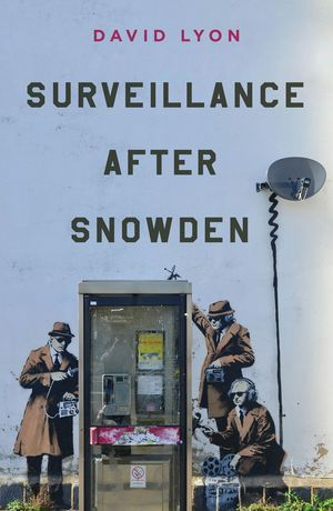 David Lyon - Surveillance After Snowden (though just about anything byDavid Lyon will do)