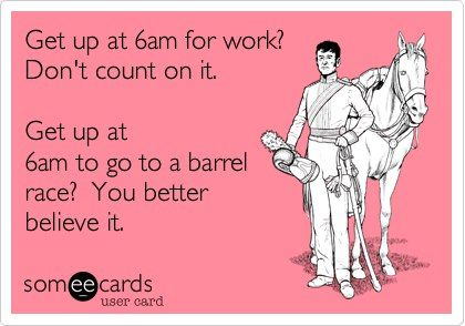 Get up at 6am for work?    from Barrel Horse News