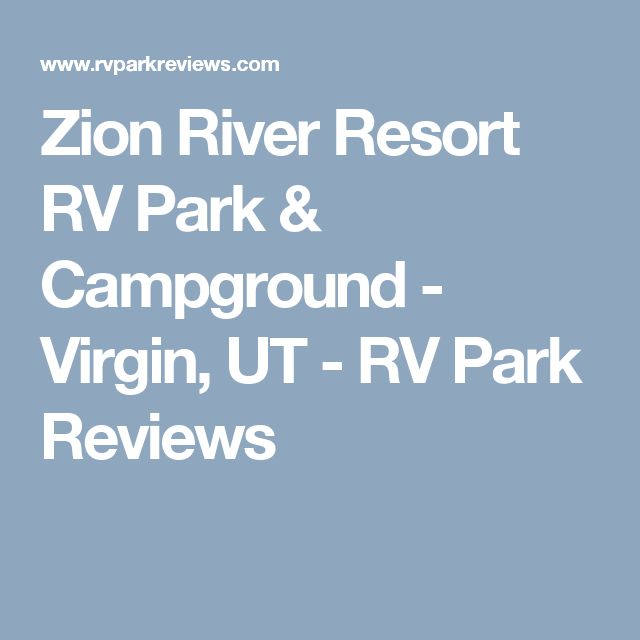 Zion River Resort RV Park & Campground - Virgin, UT - RV Park Reviews