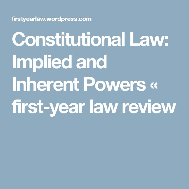 Constitutional Law: Implied and Inherent Powers « first-year law review